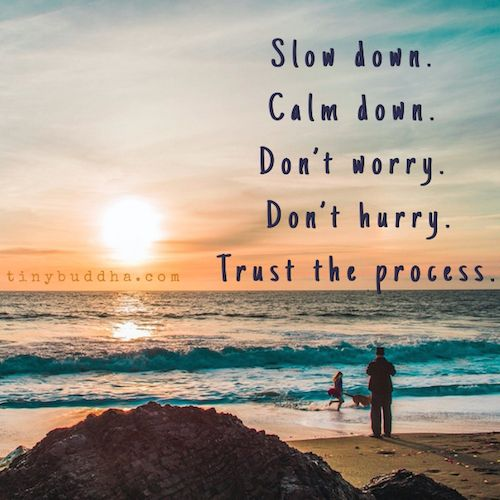 Don't Worry, Don't Hurry. Have some faith.