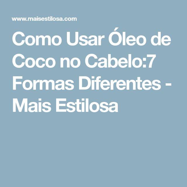 Como Usar Óleo de Coco no Cabelo:7 Formas Diferentes - Mais Estilosa