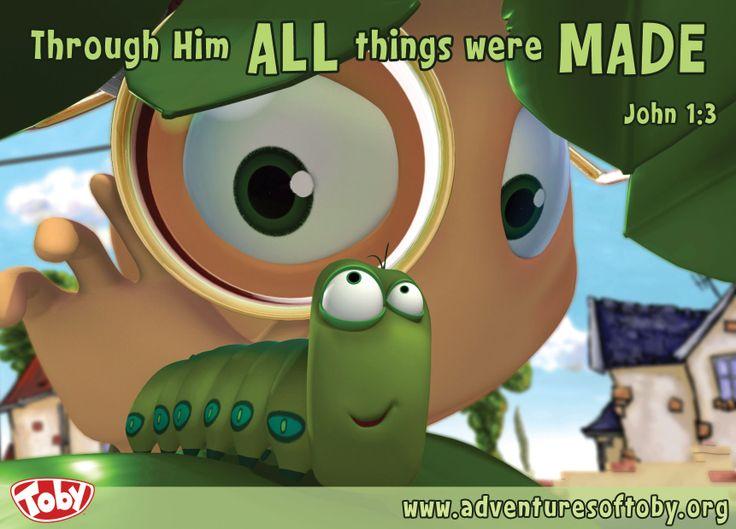 Through him all things were made. John 1:3