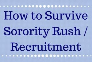 sorority rush & recruitment can be a long process, check out this survival guide for tips and tricks!