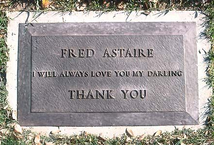 Fred Astaire: This is the number one example of just why you should make your OWN pre-arrangements! His much younger wife had this cheap marker made that doesn't even acknowledge who this magnificent man was and his contribution to the world.