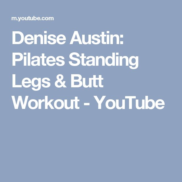 Denise Austin: Pilates Standing Legs & Butt Workout - YouTube