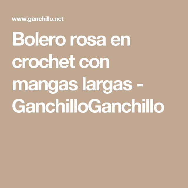 Bolero rosa en crochet con mangas largas - GanchilloGanchillo