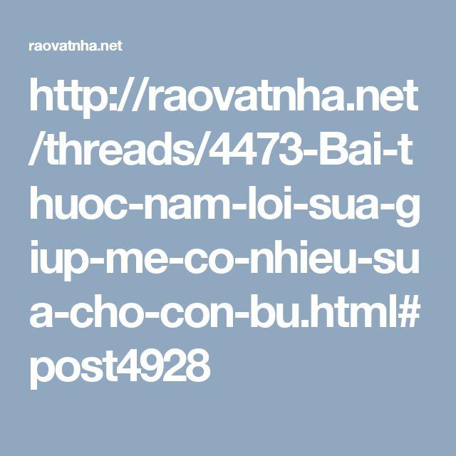 http://raovatnha.net/threads/4473-Bai-thuoc-nam-loi-sua-giup-me-co-nhieu-sua-cho-con-bu.html#post4928