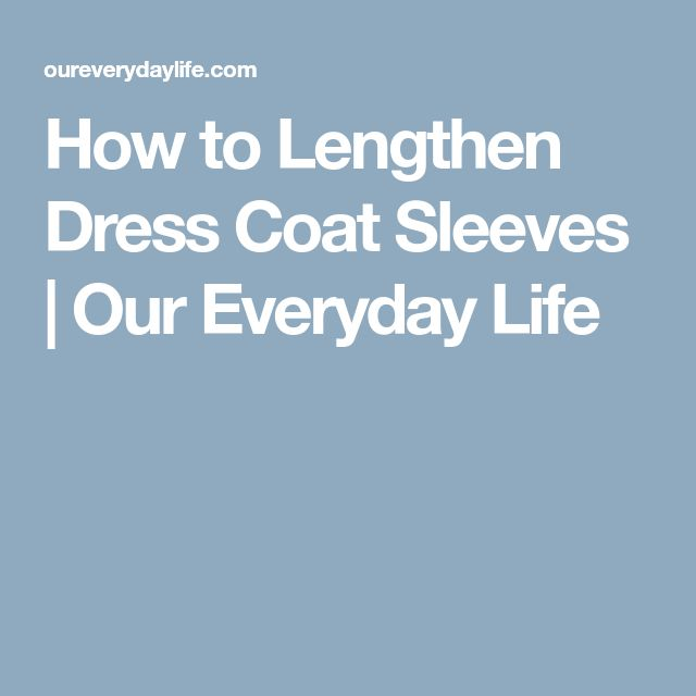 How to Lengthen Dress Coat Sleeves | Our Everyday Life