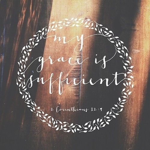 2 Corinthians 12:9 // My grace is sufficient for you.