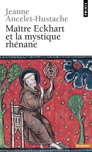 Maître Eckhart et la mystique rhénane de Ancelet-Hustache http://www.amazon.fr/dp/2020407647/ref=cm_sw_r_pi_dp_V1uKwb1ED3X4H
