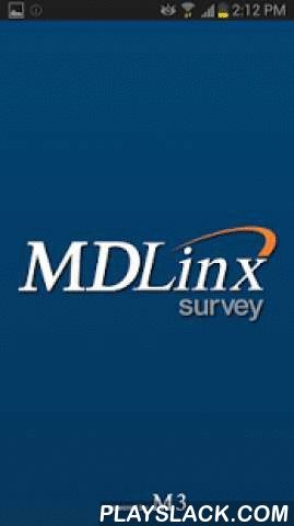 MDLinx Survey  Android App - playslack.com ,  The MDLinx Survey App is a medical market research mobile survey platform designed to bring market research opportunities directly to qualified health care professionals both seamlessly and conveniently. We provide the technology to enable MDLinx members to access research surveys on their mobile device and earn honoraria whenever they choose and wherever they are located. MDLinx market research opportunities are powered by M3 Global Research…