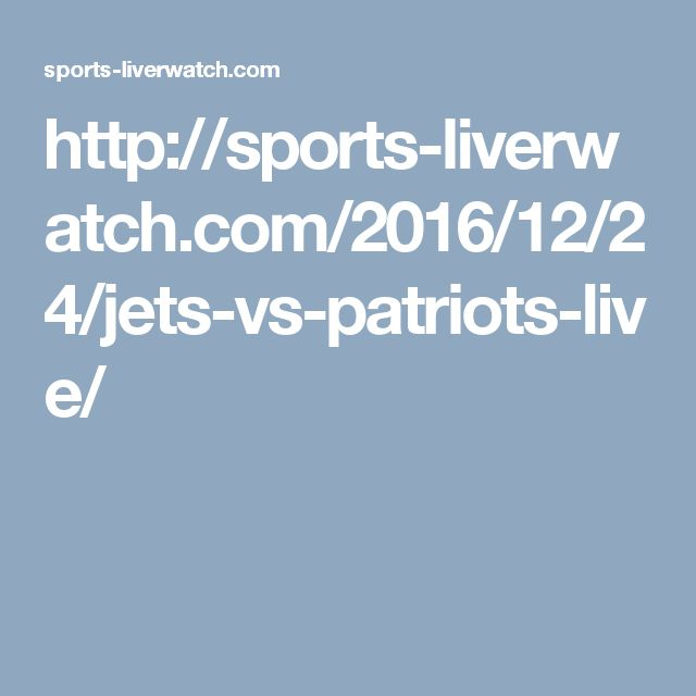 http://sports-liverwatch.com/2016/12/24/jets-vs-patriots-live/
