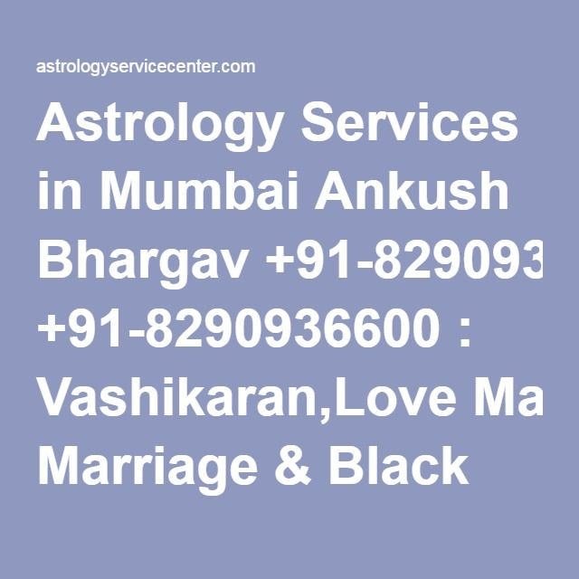 Astrology Services in Mumbai Ankush Bhargav +91-8290936600 : Vashikaran,Love Marriage & Black Magic Specialist