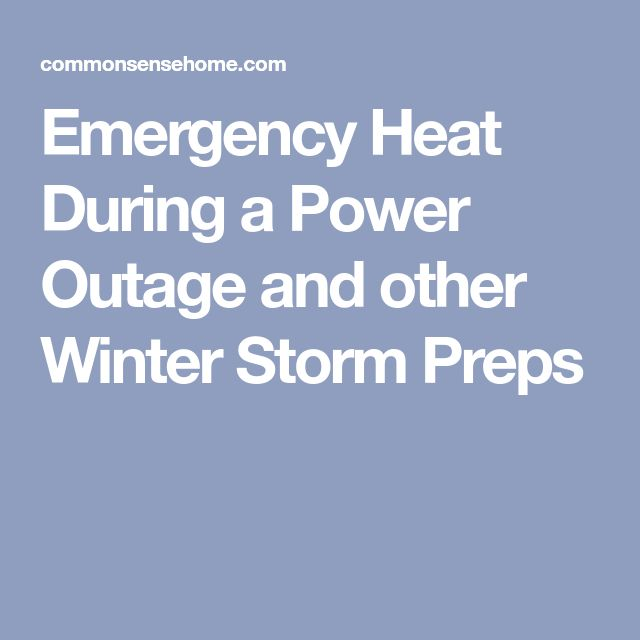 Emergency Heat During a Power Outage and other Winter Storm Preps