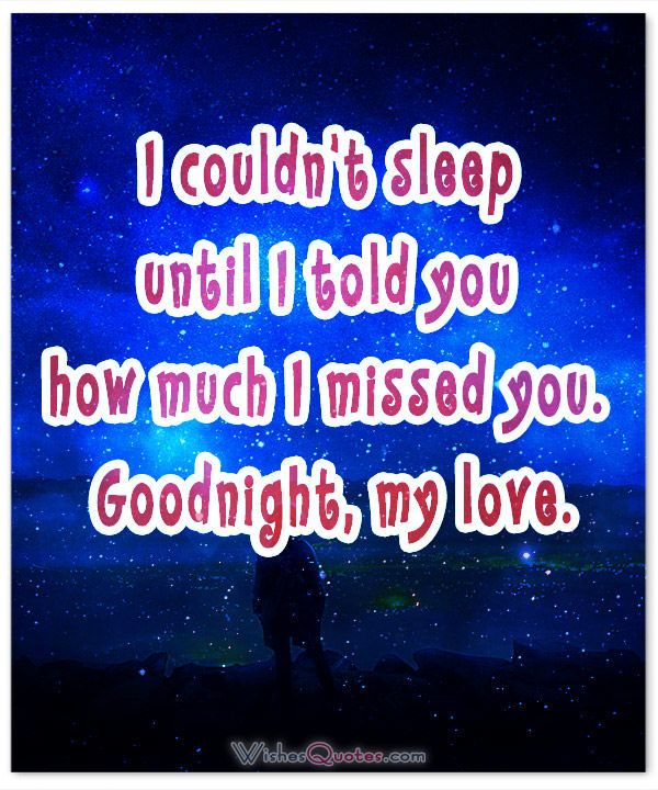 Image with Romantic Good Night Message for Her. I couldn't sleep until I told you how much I missed you. Goodnight, my love.