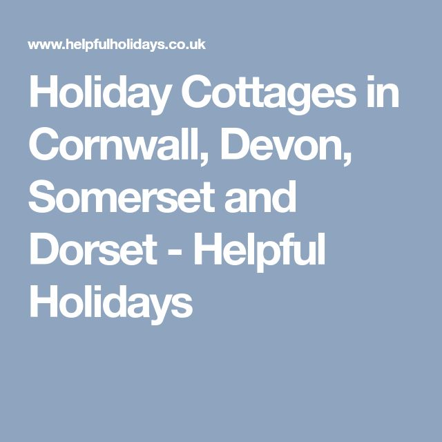 Holiday Cottages in Cornwall, Devon, Somerset and Dorset - Helpful Holidays