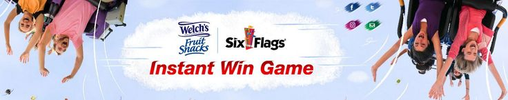 The Welch's® Fruit Snacks/Six Flags® Instant Win Game & Sweepstakes  The Welch's® Fruit Snacks/Six Flags® Instant Win Game is back again! America's favorite fruit snack is teaming up with America's favorite theme park to give you an action packed summer of thrills, rides and excitement. Enter now for your chance to win daily Six Flags® Theme Park tickets or delicious Welch's® Fruit Snacks products! NO PURCHASE NECESSARY TO ENTER OR WIN. A PURCHASE DOES NOT IMPROVE YOUR CHANCES OF WINNING.
