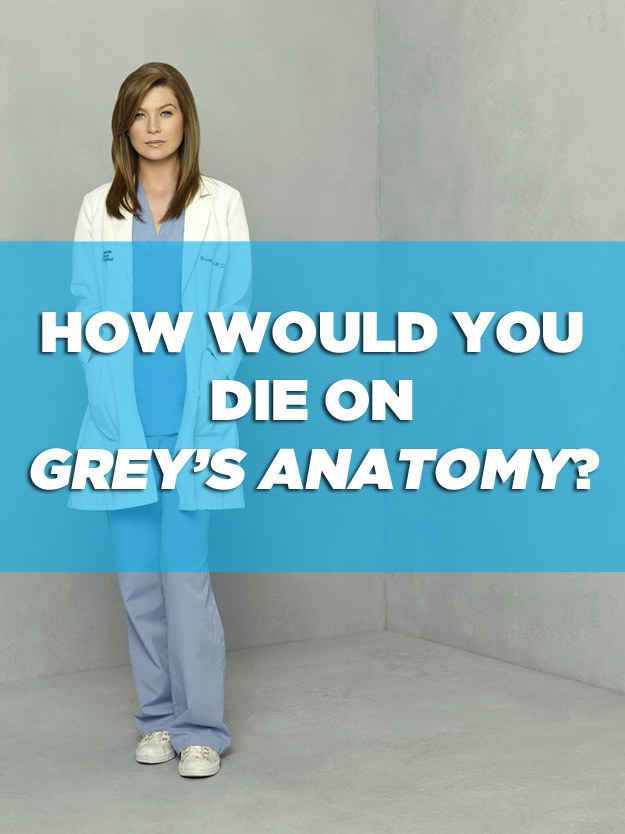 "How Would You Die On ""Grey's Anatomy"" This is how I spend my life..."