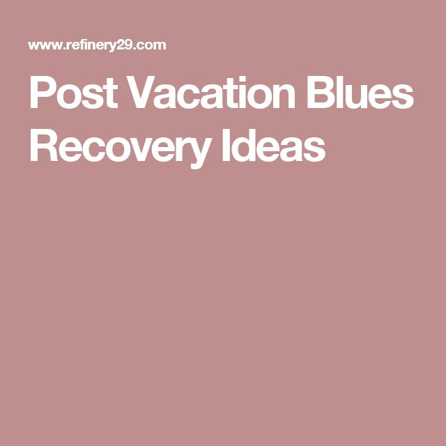 Post Vacation Blues Recovery Ideas