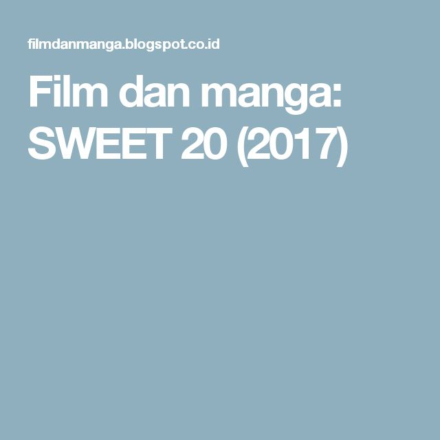 Film dan manga: SWEET 20 (2017)