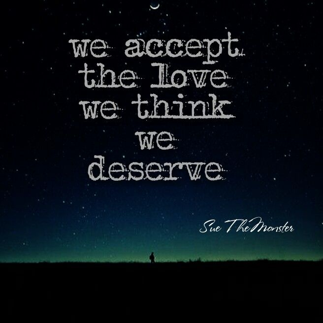 We accept the love we think we deserve # love quote # life quote ...