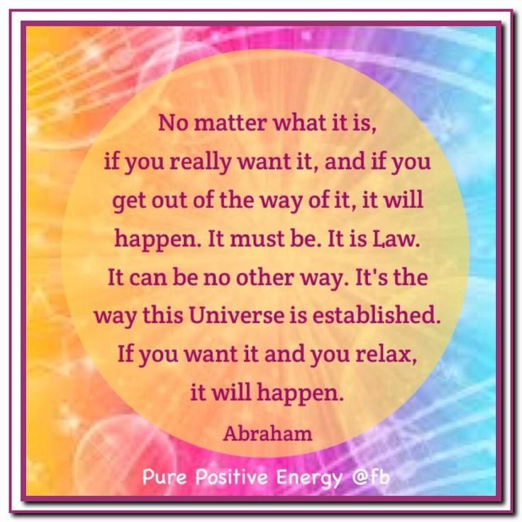 No matter what it is, if you really want it, and if you get out of the way of it, it will happen. It must be. It is Law. It can be no other way. It's the way this Universe is established. If you want it and you relax, it will happen. Abraham-Hicks Quotes (AHQ2970) #desires