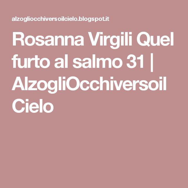 Rosanna Virgili Quel furto al salmo 31 |  AlzogliOcchiversoilCielo