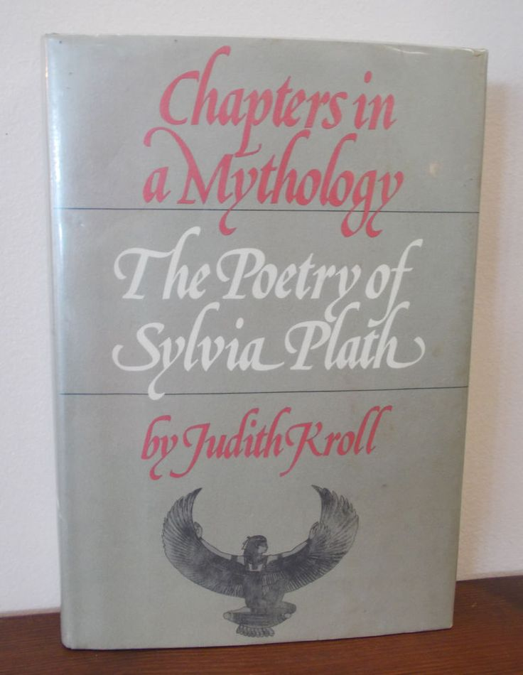Chapters in a Mythology : The Poetry of Sylvia Plath by Judith Kroll (1976,...