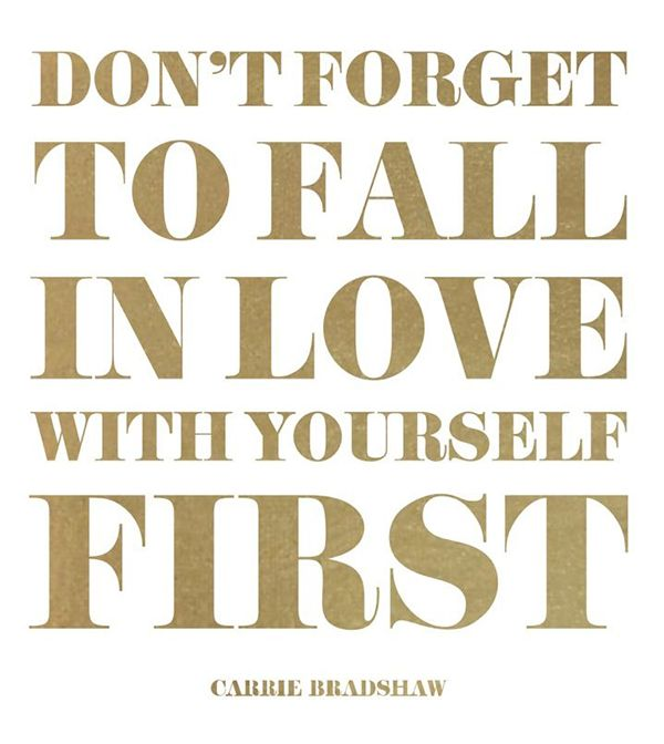 Don T Forget To Love Yourself Love Quote Tattoo: 15 Must-see Carrie Bradshaw Quotes Pins
