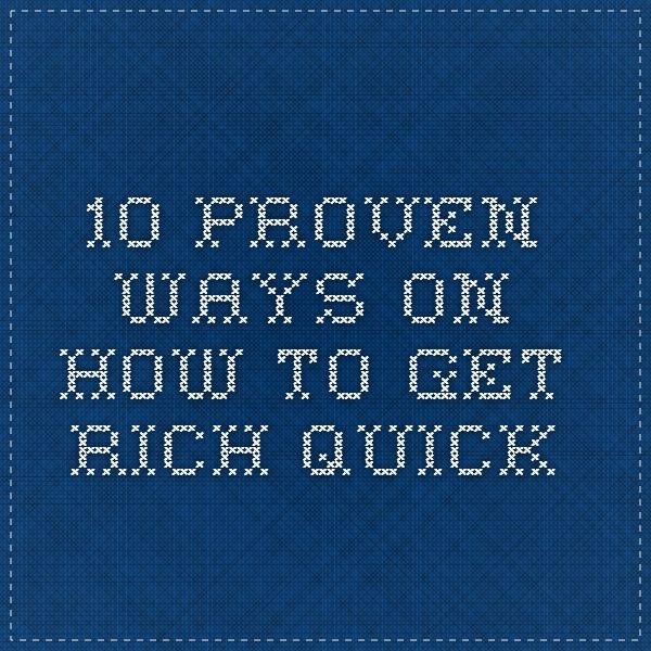 10 Proven Ways On How To Get Rich Quick