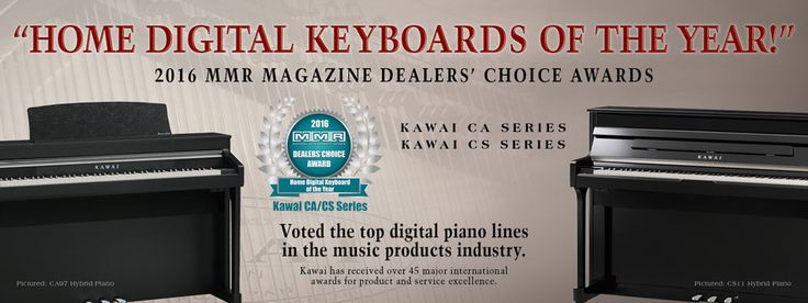 "Kawai's CA and CS Series Digital Pianos were named ""2016 MMR Dealers' Choice Digital Home Keyboards of the Year.""  This is the 26th major international award received for Kawai digital pianos."