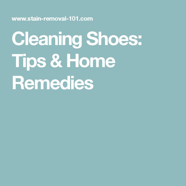 Cleaning Shoes: Tips & Home Remedies