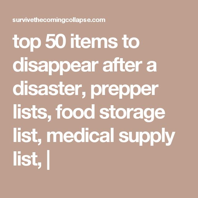 top 50 items to disappear after a disaster, prepper lists, food storage list, medical supply list, |