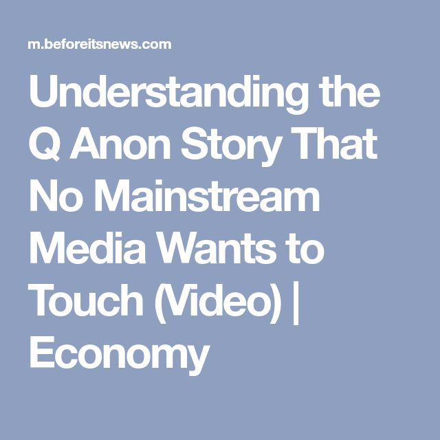 Understanding the Q Anon Story That No Mainstream Media Wants to Touch (Video) | Economy