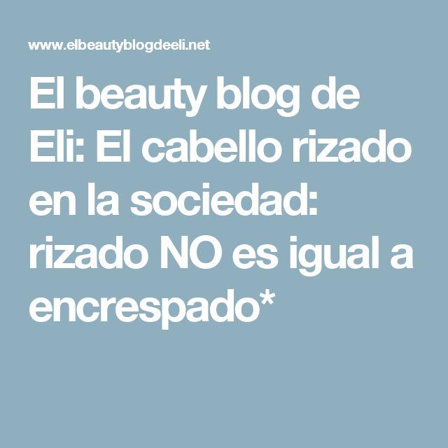 El beauty blog de Eli: El cabello rizado en la sociedad: rizado NO es igual a encrespado*
