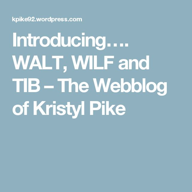 Introducing…. WALT, WILF and TIB – The Webblog of Kristyl Pike