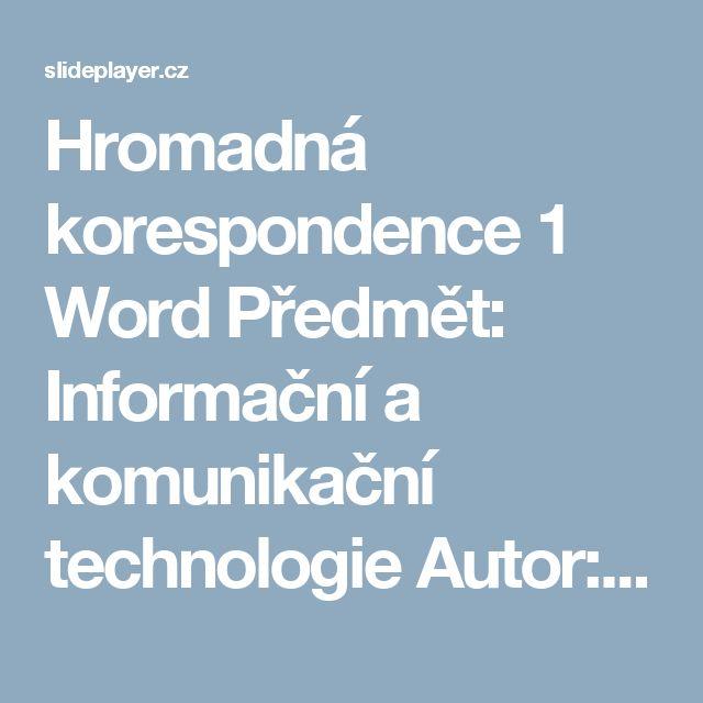 Hromadná korespondence 1 Word Předmět: Informační a komunikační technologie Autor: Milan Franek. -  ppt stáhnout