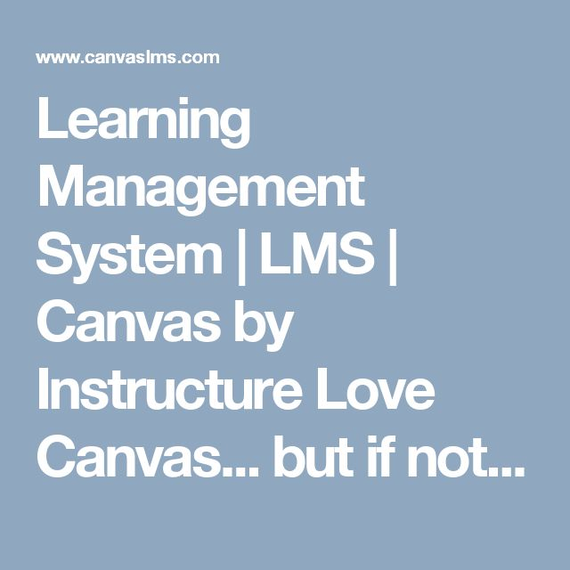 Learning Management System | LMS | Canvas by Instructure  Love Canvas... but if not Canvas any LMS is necessary for education in the digital age.