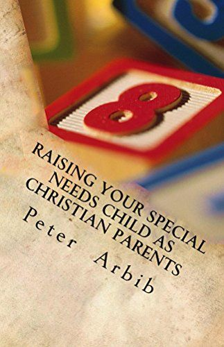 Raising Your Special Needs Child as Christian Parents: Go...