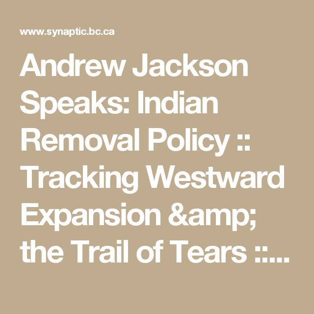 westward expansion and indian removal Since indian tribes living there appeared to be the main obstacle to westward expansion, white settlers to indian removal on the basis.