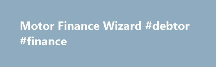 Motor Finance Wizard #debtor #finance http://finance.remmont.com/motor-finance-wizard-debtor-finance/  #motor finance wizard # If you are single and you have no choice but to be on the pension, you will not be able to afford a loan or car. Its heartless, but being in that situation once, I have to agree. A new or modern used car is just completely out of your league. […]