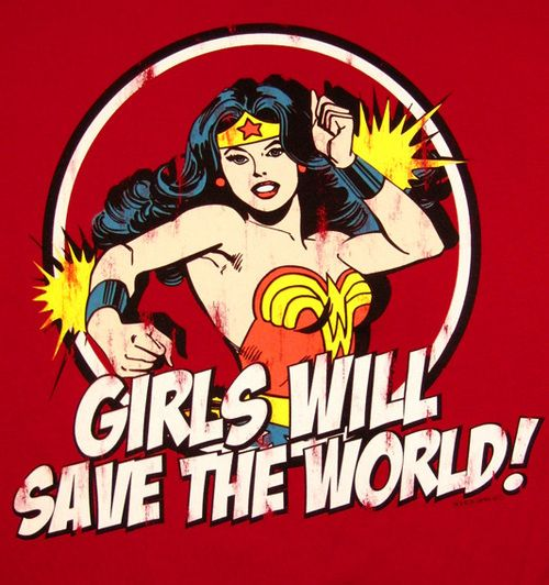 Girls will save the world, Wonder Woman NOT MARVEL, but I needed to pin this somewhere
