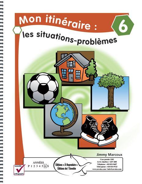 Mon itinéraire: les situations-problèmes 6 - Le document comprend plusieurs situations-problèmes de tous les niveaux de difficulté. Celles-ci permettent à l'élève de mobiliser ses connaissances dans des situations de la vie courante.
