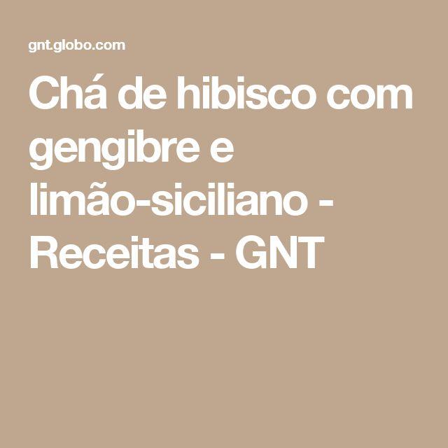 Chá de hibisco com gengibre e limão-siciliano - Receitas - GNT