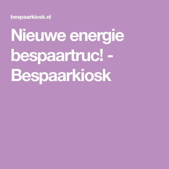 Nieuwe Energie Bespaartruc Bespaarkiosk Energie Nieuws Leuke Weetjes