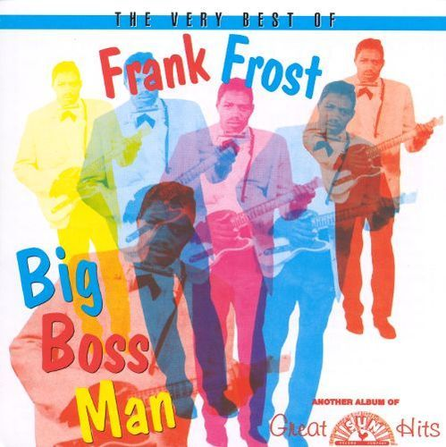 Big Boss Man: The Very Best of Frank Frost [CD]