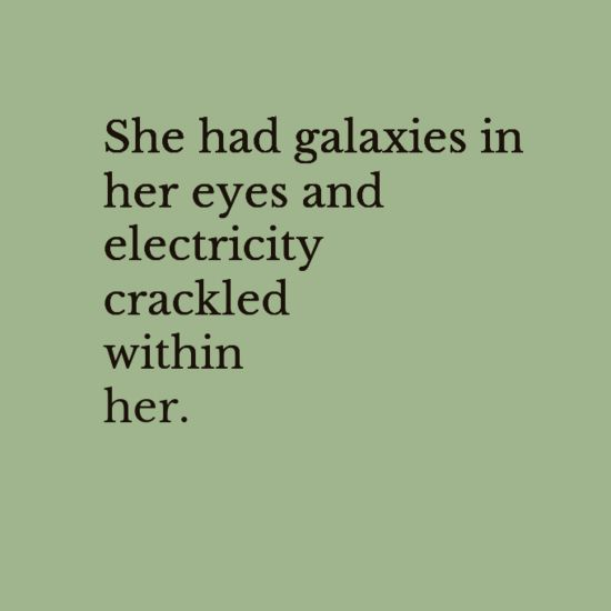 She had galaxies in her eyes and electricity crackled within her.