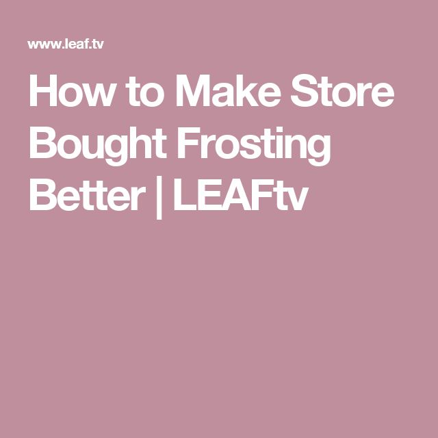 How to Make Store Bought Frosting Better | LEAFtv
