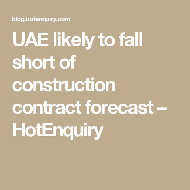 UAE likely to fall short of construction contract forecast – HotEnquiry