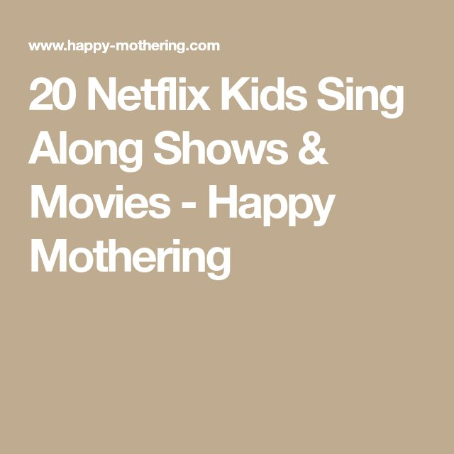 20 Netflix Kids Sing Along Shows & Movies - Happy Mothering