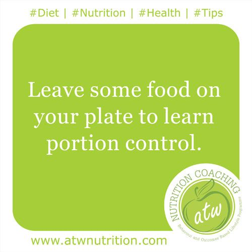 #Diet | #Nutrition | #Health | #Tips Leave some food on your plate to learn portion control. www.atwnutrition.com