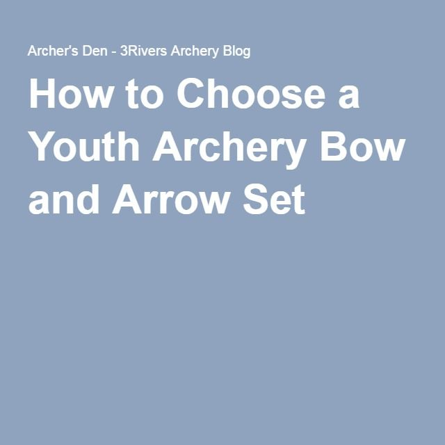 How to Choose a Youth Archery Bow and Arrow Set