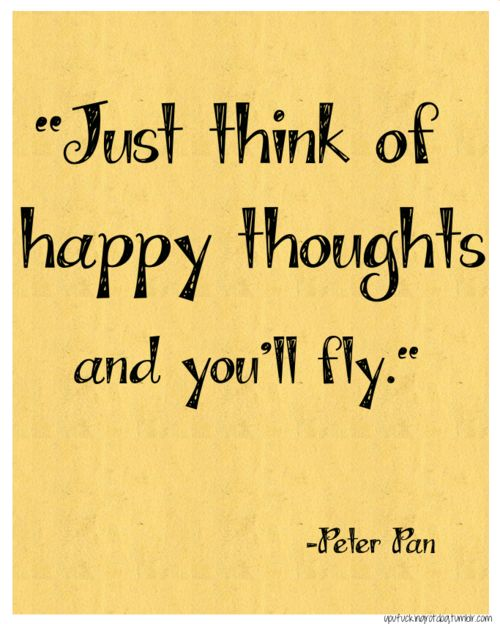 """Just think happy thoughts..."""